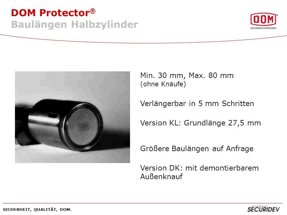 DOM Protector ® SICHERHEIT, QUALITÄT, DOM. Min. 30 mm, Max. 80 mm (ohne Knäufe) Verlängerbar in 5 mm Schritten Version KL: Grundlänge 27,5 mm Größere