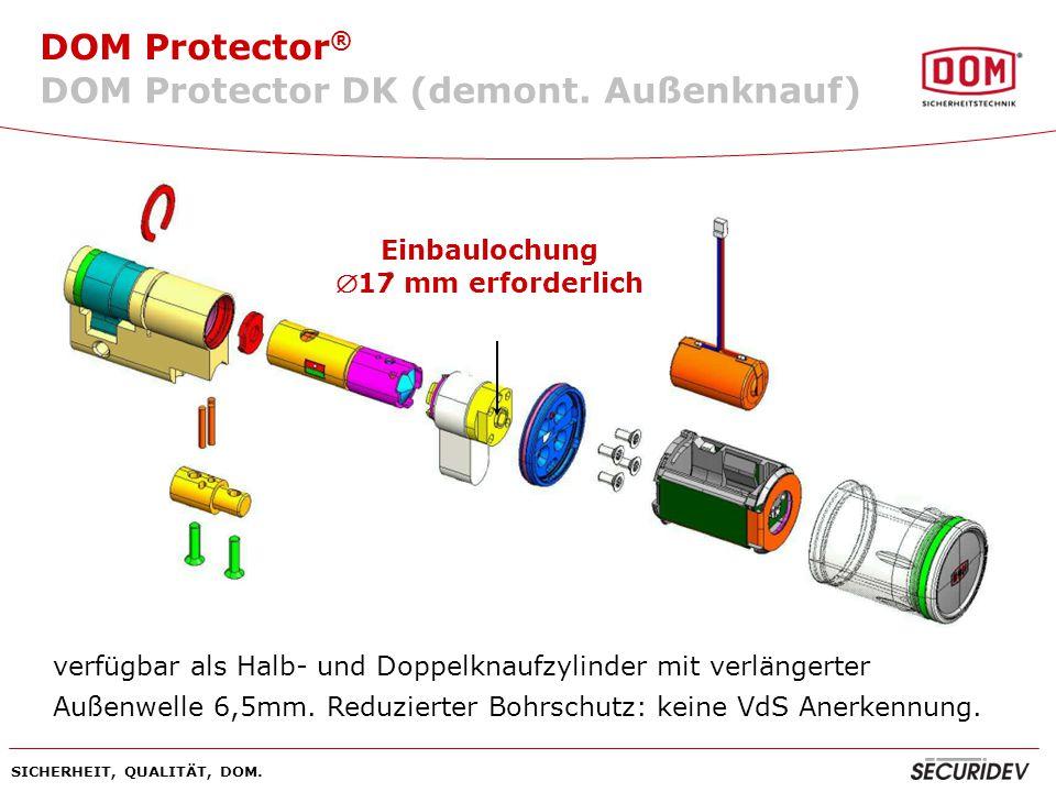 DOM Protector ® SICHERHEIT, QUALITÄT, DOM. verfügbar als Halb- und Doppelknaufzylinder mit verlängerter Außenwelle 6,5mm. Reduzierter Bohrschutz: kein