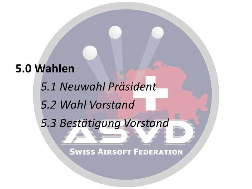 5.0 Wahlen 5.1 Neuwahl Präsident 5.2 Wahl Vorstand 5.3 Bestätigung Vorstand