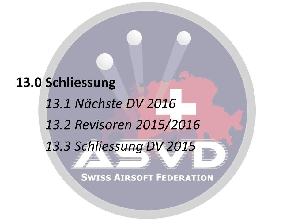 13.0 Schliessung 13.1 Nächste DV 2016 13.2 Revisoren 2015/2016 13.3 Schliessung DV 2015