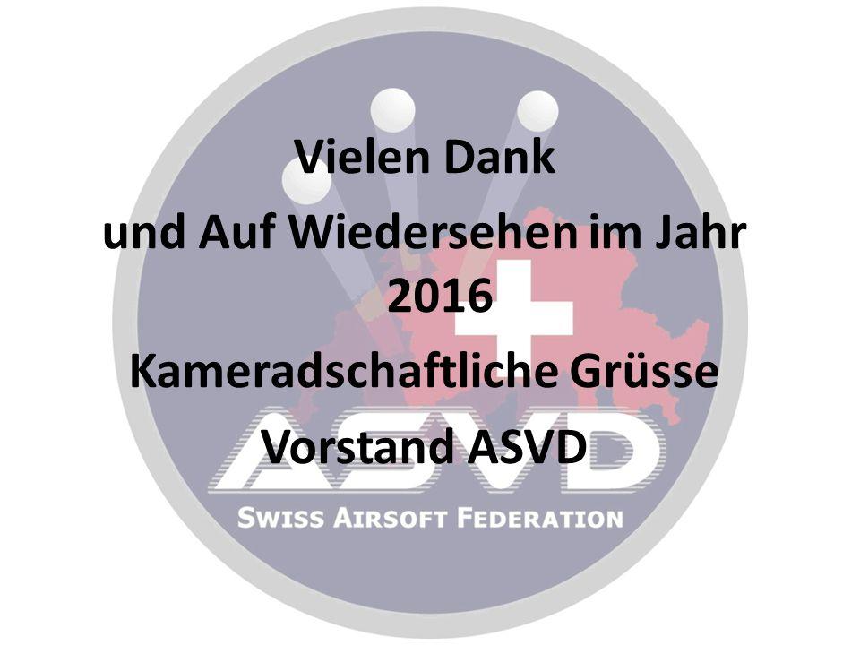 Vielen Dank und Auf Wiedersehen im Jahr 2016 Kameradschaftliche Grüsse Vorstand ASVD
