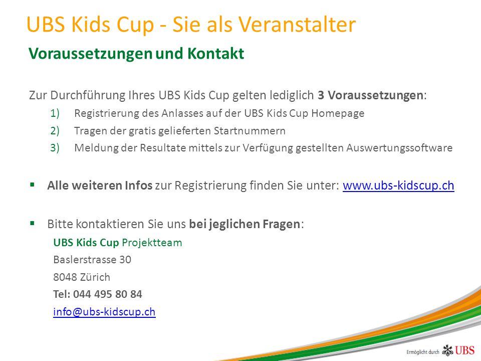 Zur Durchführung Ihres UBS Kids Cup gelten lediglich 3 Voraussetzungen: 1)Registrierung des Anlasses auf der UBS Kids Cup Homepage 2)Tragen der gratis