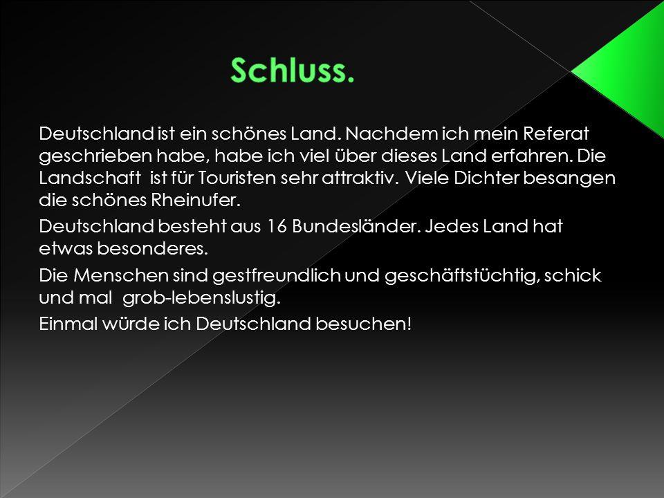 Deutschland ist ein schönes Land. Nachdem ich mein Referat geschrieben habe, habe ich viel über dieses Land erfahren. Die Landschaft ist für Touristen