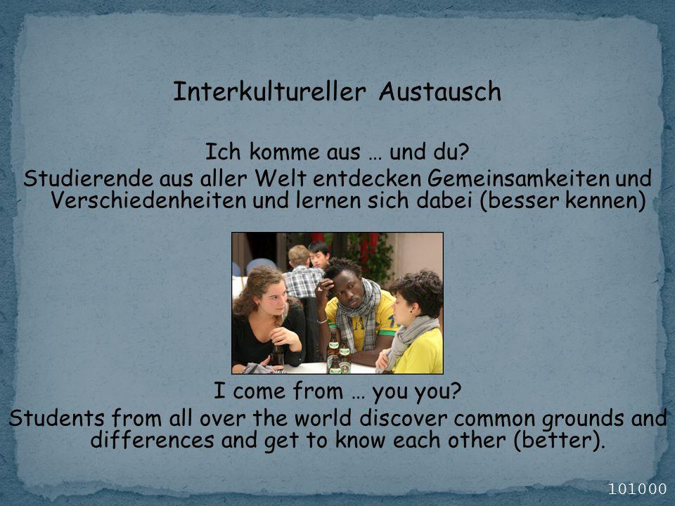 Interkultureller Austausch Ich komme aus … und du? Studierende aus aller Welt entdecken Gemeinsamkeiten und Verschiedenheiten und lernen sich dabei (b