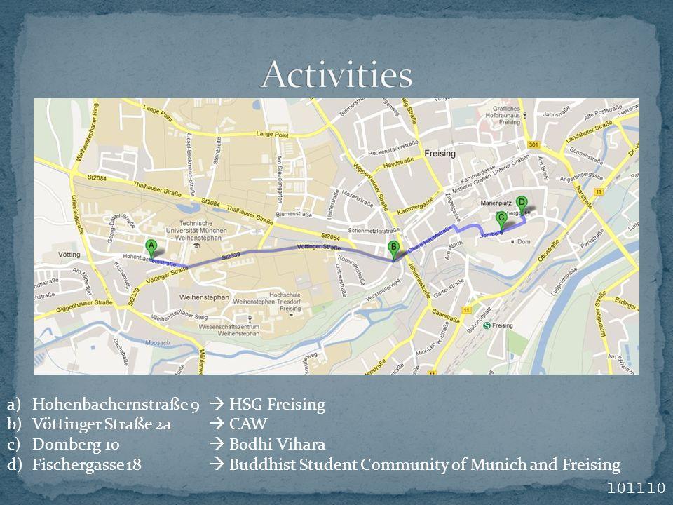 101110 a)Hohenbachernstraße 9  HSG Freising b)Vöttinger Straße 2a  CAW c)Domberg 10  Bodhi Vihara d)Fischergasse 18  Buddhist Student Community of
