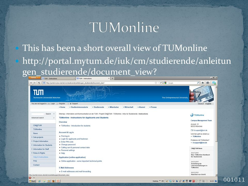 This has been a short overall view of TUMonline http://portal.mytum.de/iuk/cm/studierende/anleitun gen_studierende/document_view? 001011