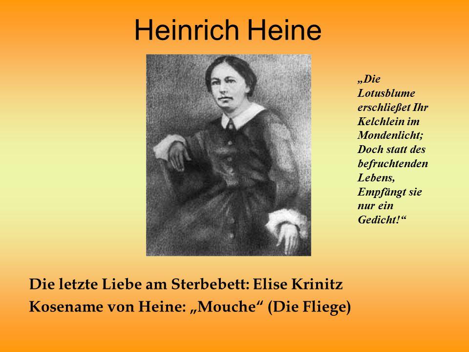 """Heinrich Heine Die letzte Liebe am Sterbebett: Elise Krinitz Kosename von Heine: """"Mouche (Die Fliege) """"Die Lotusblume erschließet Ihr Kelchlein im Mondenlicht; Doch statt des befruchtenden Lebens, Empfängt sie nur ein Gedicht!"""
