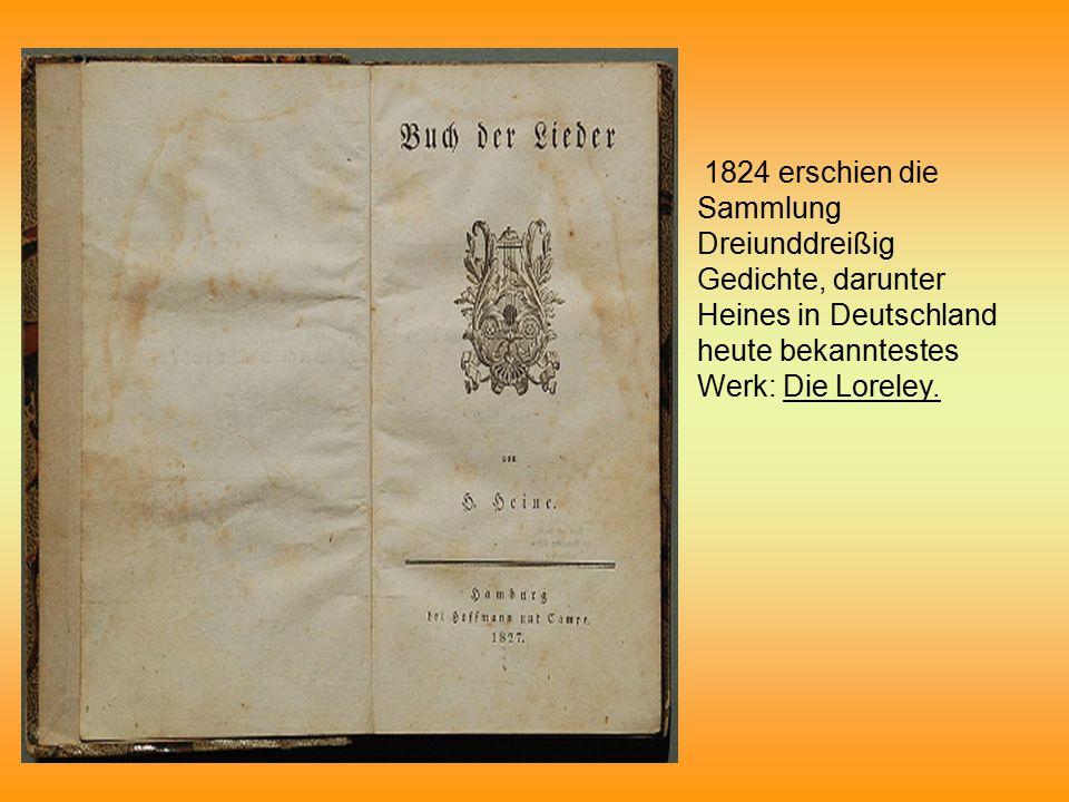 1824 erschien die Sammlung Dreiunddreißig Gedichte, darunter Heines in Deutschland heute bekanntestes Werk: Die Loreley.
