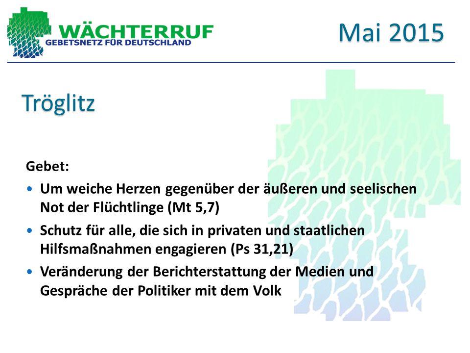 Tröglitz Gebet: Um weiche Herzen gegenüber der äußeren und seelischen Not der Flüchtlinge (Mt 5,7) Schutz für alle, die sich in privaten und staatlichen Hilfsmaßnahmen engagieren (Ps 31,21) Veränderung der Berichterstattung der Medien und Gespräche der Politiker mit dem Volk Mai 2015