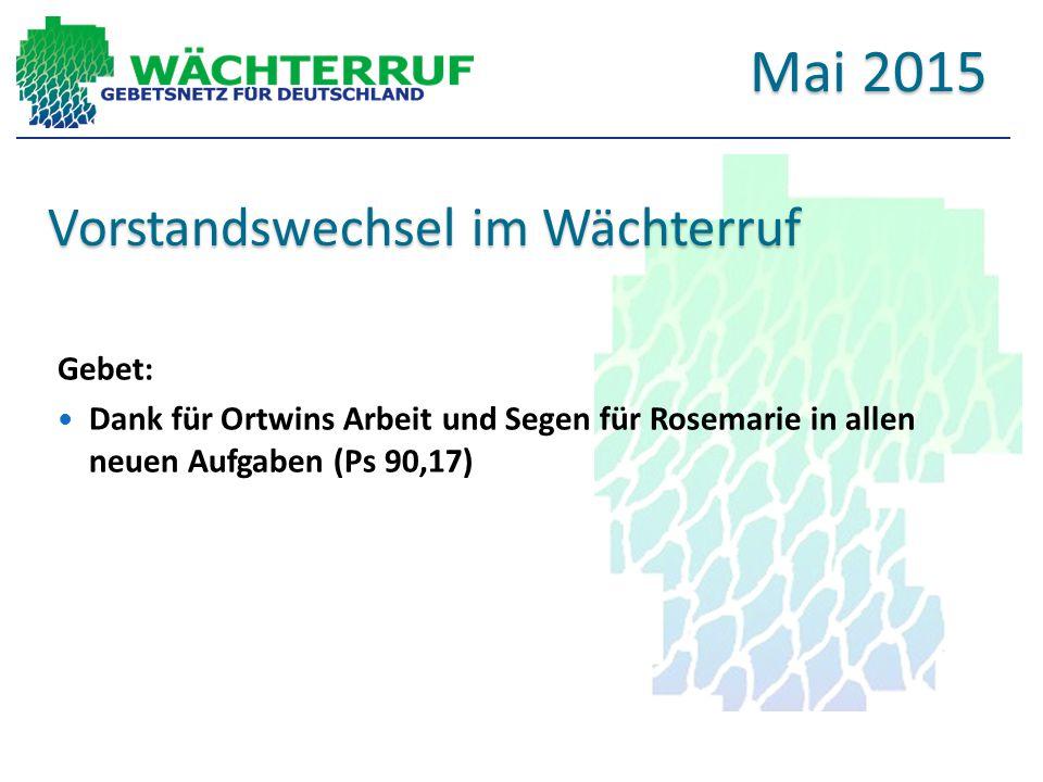 Vorstandswechsel im Wächterruf Gebet : Dank für Ortwins Arbeit und Segen für Rosemarie in allen neuen Aufgaben (Ps 90,17) Mai 2015
