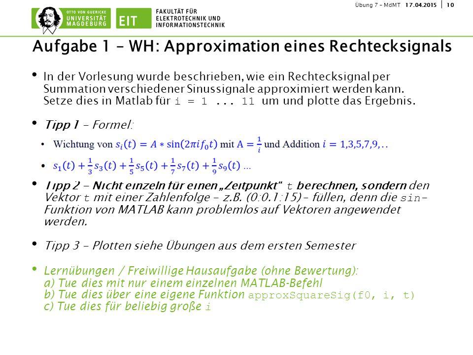 1017.04.2015Übung 7 - MdMT In der Vorlesung wurde beschrieben, wie ein Rechtecksignal per Summation verschiedener Sinussignale approximiert werden kan