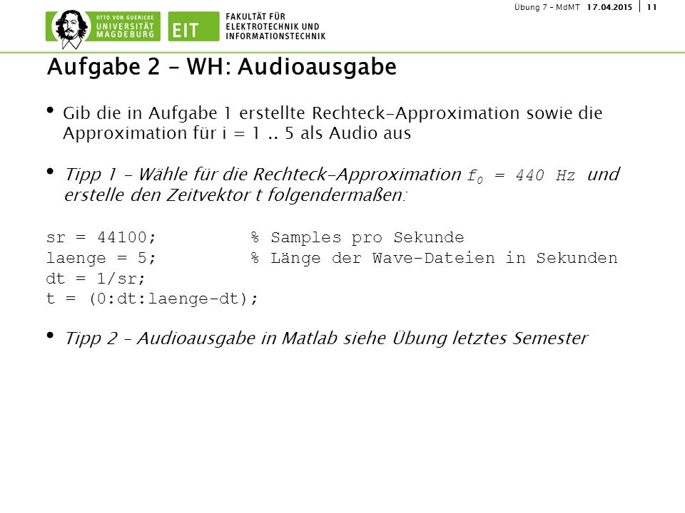1117.04.2015Übung 7 - MdMT Aufgabe 2 – WH: Audioausgabe Gib die in Aufgabe 1 erstellte Rechteck-Approximation sowie die Approximation für i = 1.. 5 al