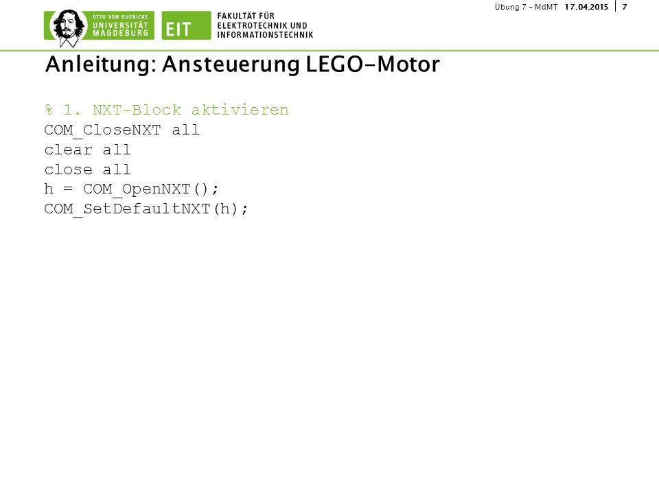 717.04.2015Übung 7 - MdMT Anleitung: Ansteuerung LEGO-Motor % 1. NXT-Block aktivieren COM_CloseNXT all clear all close all h = COM_OpenNXT(); COM_SetD