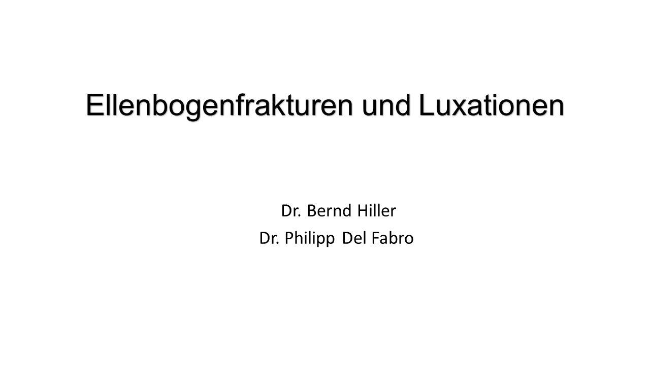 Ellenbogenfrakturen und Luxationen Dr. Bernd Hiller Dr. Philipp Del Fabro