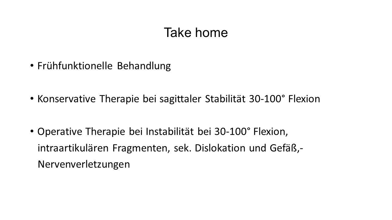 Take home Frühfunktionelle Behandlung Konservative Therapie bei sagittaler Stabilität 30-100° Flexion Operative Therapie bei Instabilität bei 30-100° Flexion, intraartikulären Fragmenten, sek.