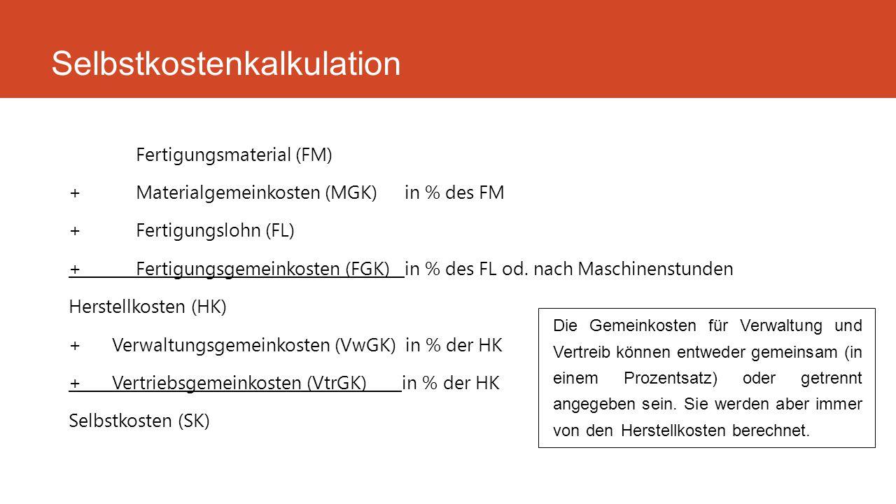 Fertigungsmaterial (FM) +Materialgemeinkosten (MGK)in % des FM +Fertigungslohn (FL) +Fertigungsgemeinkosten (FGK)in % des FL od. nach Maschinenstunden