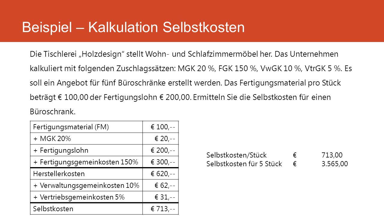 """Die Tischlerei """"Holzdesign"""" stellt Wohn- und Schlafzimmermöbel her. Das Unternehmen kalkuliert mit folgenden Zuschlagssätzen: MGK 20 %, FGK 150 %, VwG"""