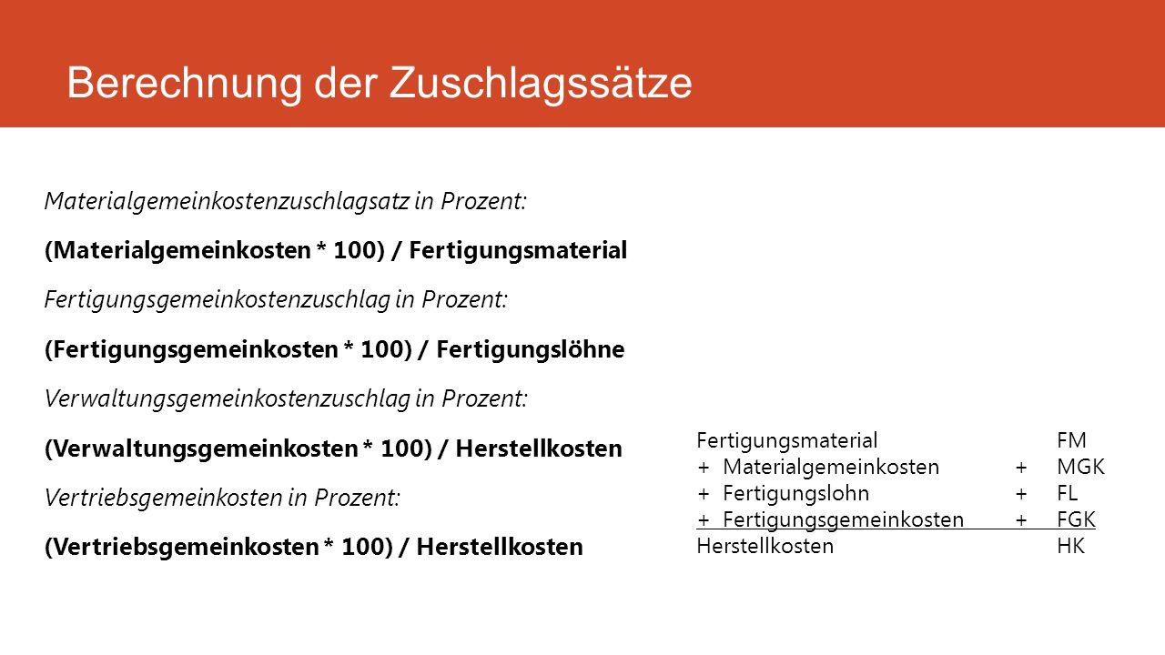 Materialgemeinkostenzuschlagsatz in Prozent: (Materialgemeinkosten * 100) / Fertigungsmaterial Fertigungsgemeinkostenzuschlag in Prozent: (Fertigungsg
