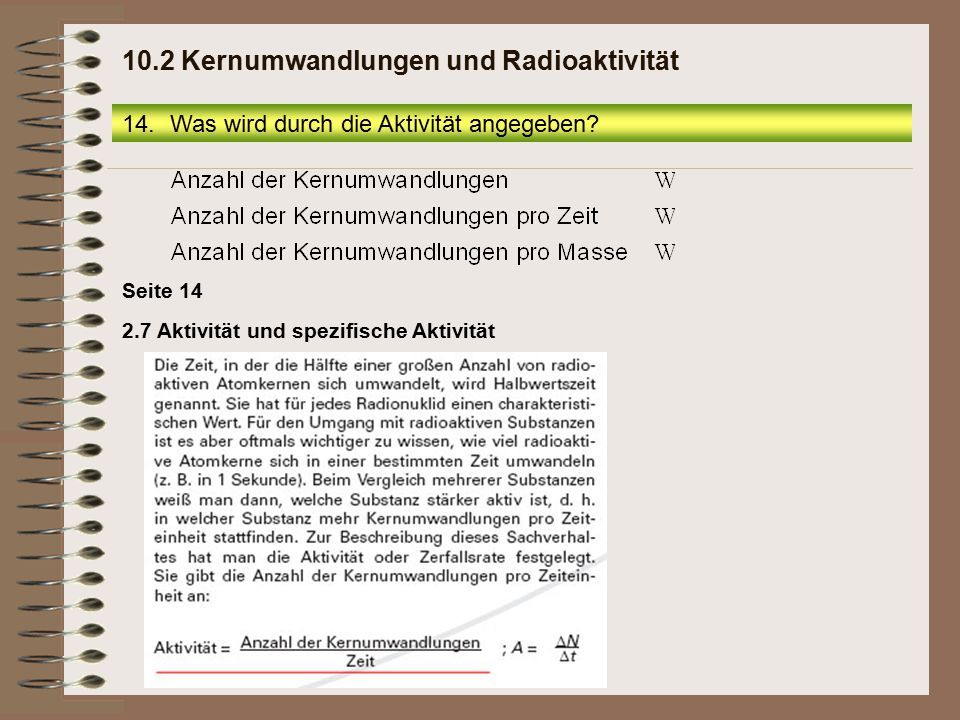 14.Was wird durch die Aktivität angegeben? 10.2 Kernumwandlungen und Radioaktivität 2.7 Aktivität und spezifische Aktivität Seite 14