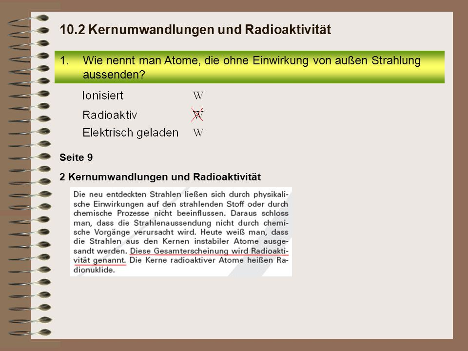 12.Die Halbwertszeit gibt die Zeit an, in der 10.2 Kernumwandlungen und Radioaktivität der zu Beginn vorhandenen radioaktiven Atome zerfallen sind.