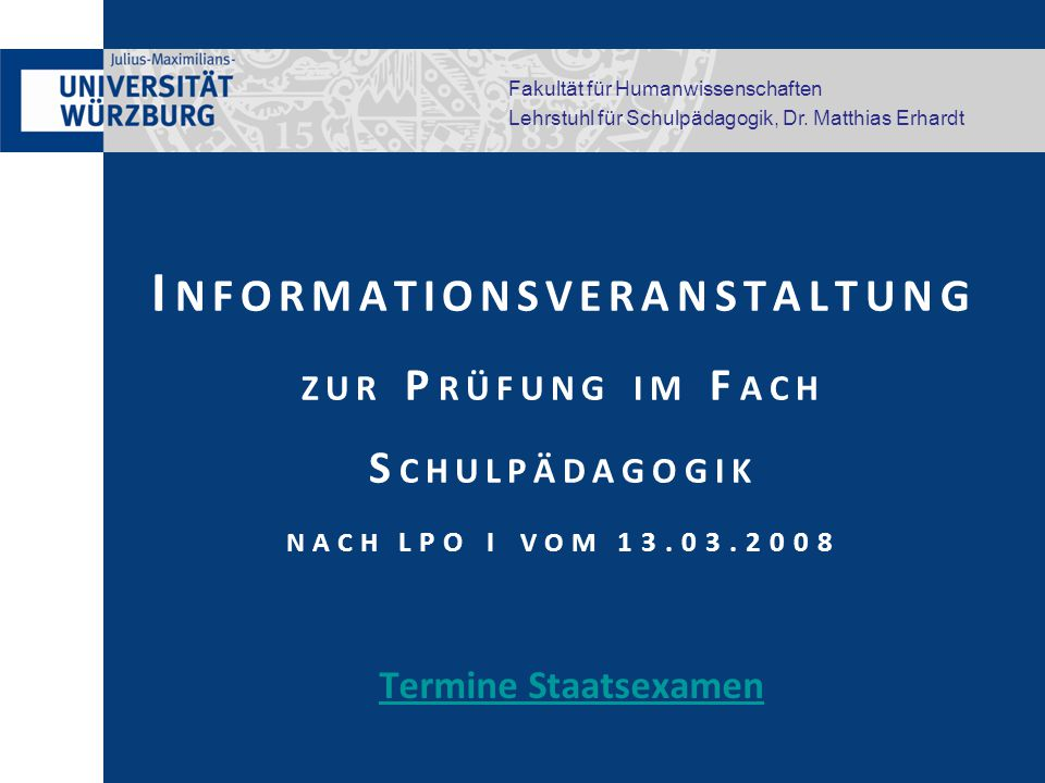 Fakultät für Humanwissenschaften Lehrstuhl für Schulpädagogik, Dr. Matthias Erhardt I NFORMATIONSVERANSTALTUNG ZUR P RÜFUNG IM F ACH S CHULPÄDAGOGIK N