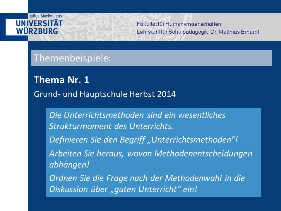 Fakultät für Humanwissenschaften Lehrstuhl für Schulpädagogik, Dr. Matthias Erhardt Thema Nr. 1 Grund- und Hauptschule Herbst 2014 Die Unterrichtsmeth