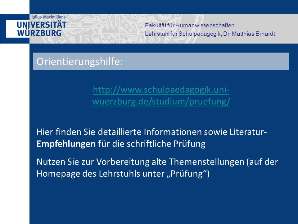 Fakultät für Humanwissenschaften Lehrstuhl für Schulpädagogik, Dr. Matthias Erhardt http://www.schulpaedagogik.uni- wuerzburg.de/studium/pruefung/ Hie