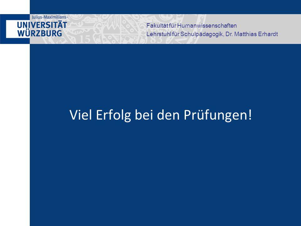 Fakultät für Humanwissenschaften Lehrstuhl für Schulpädagogik, Dr. Matthias Erhardt Viel Erfolg bei den Prüfungen!