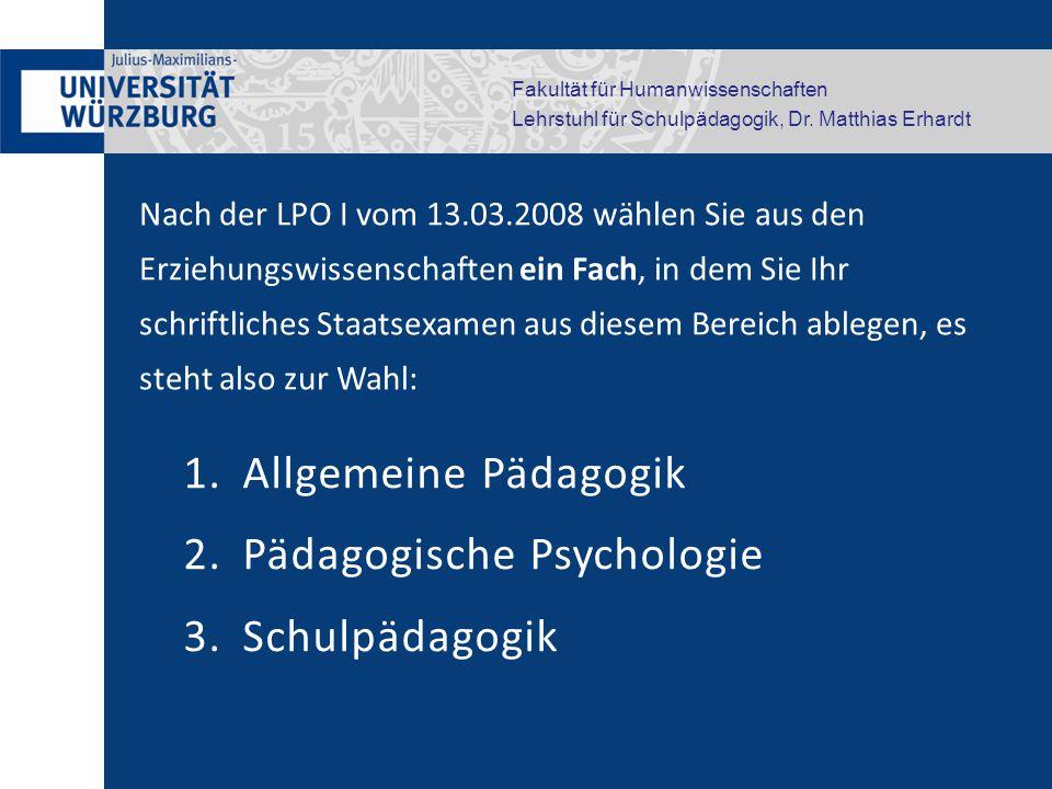 Fakultät für Humanwissenschaften Lehrstuhl für Schulpädagogik, Dr. Matthias Erhardt Nach der LPO I vom 13.03.2008 wählen Sie aus den Erziehungswissens
