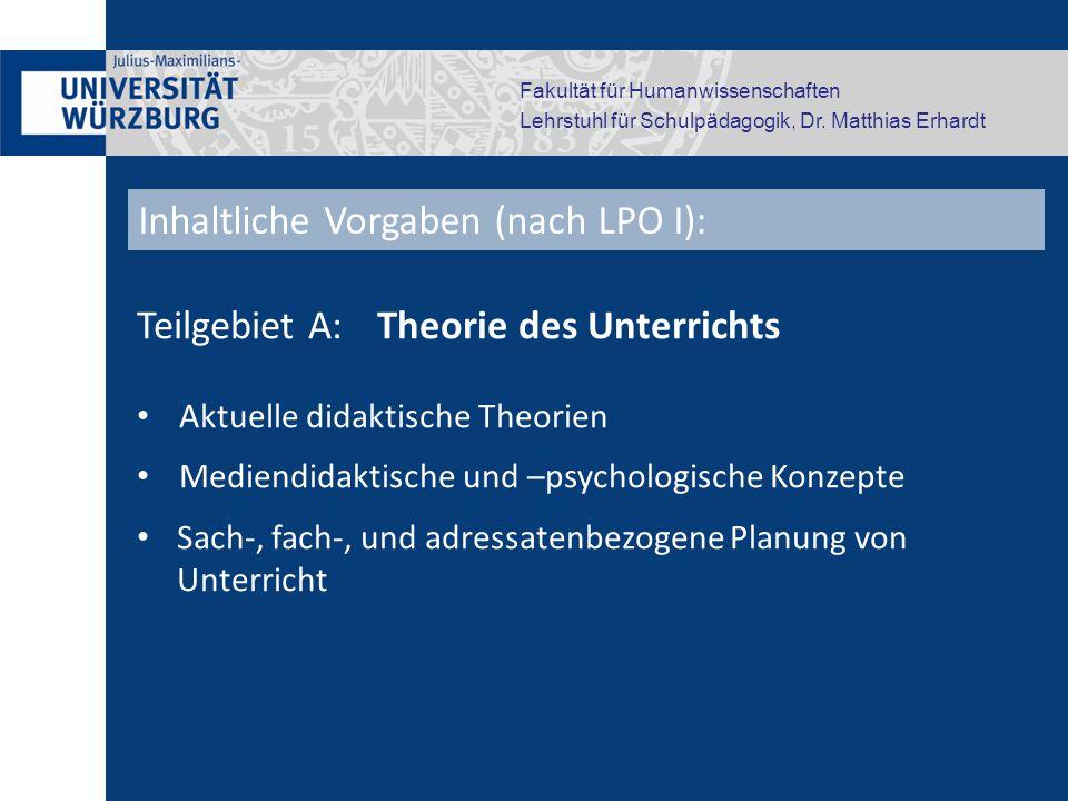 Fakultät für Humanwissenschaften Lehrstuhl für Schulpädagogik, Dr. Matthias Erhardt Teilgebiet A: Theorie des Unterrichts Aktuelle didaktische Theorie