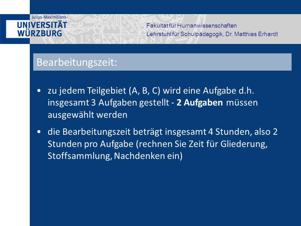 Fakultät für Humanwissenschaften Lehrstuhl für Schulpädagogik, Dr. Matthias Erhardt zu jedem Teilgebiet (A, B, C) wird eine Aufgabe d.h. insgesamt 3 A
