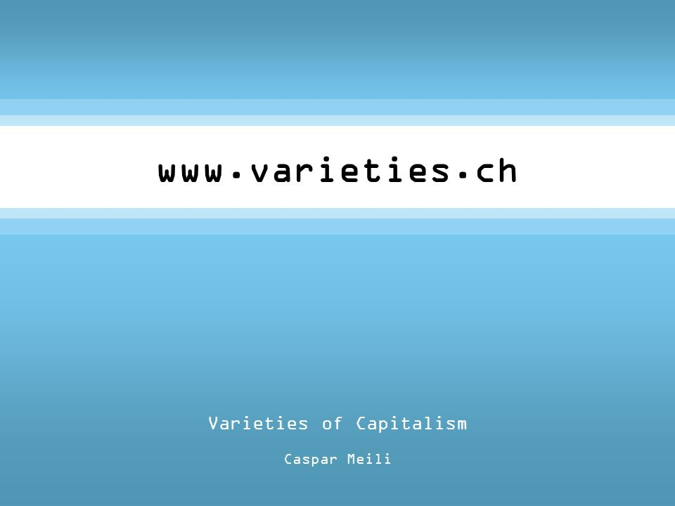 Varieties of Capitalism Caspar Meili www.varieties.ch