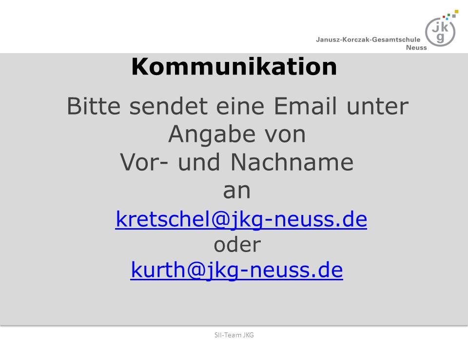 Kommunikation Bitte sendet eine Email unter Angabe von Vor- und Nachname an kretschel@jkg-neuss.de kretschel@jkg-neuss.de oder kurth@jkg-neuss.de SII-