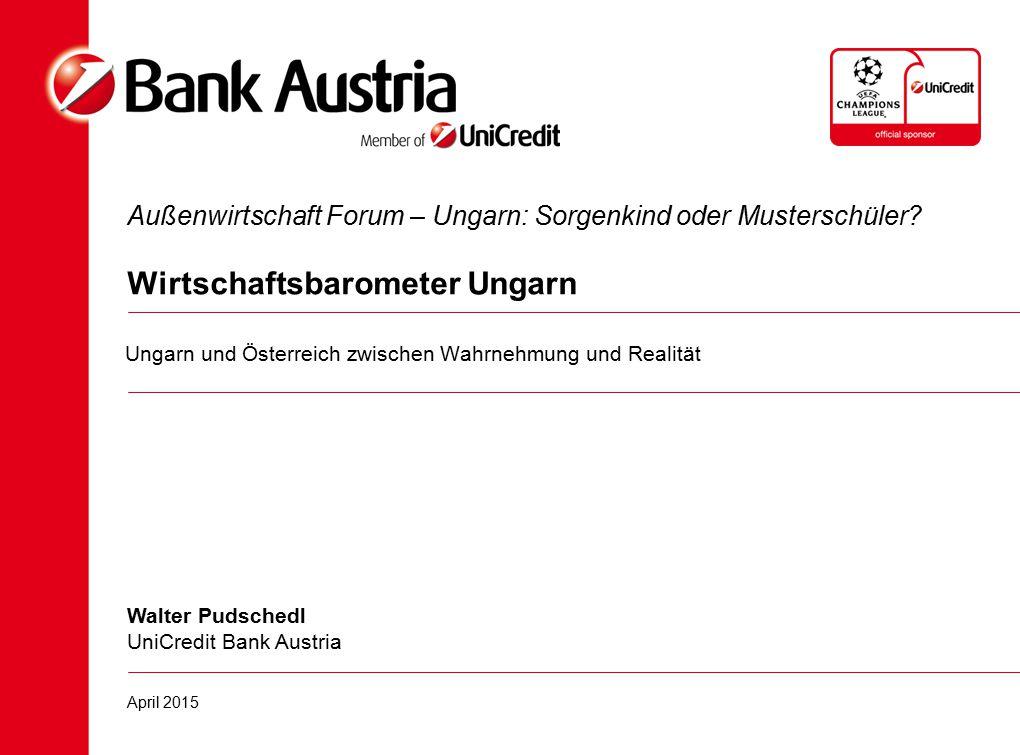 Außenwirtschaft Forum – Ungarn: Sorgenkind oder Musterschüler? Wirtschaftsbarometer Ungarn Walter Pudschedl UniCredit Bank Austria April 2015 Ungarn u