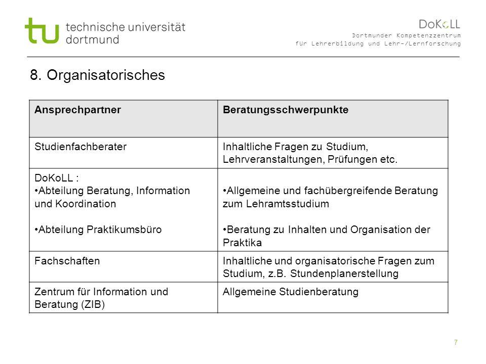 7 Dortmunder Kompetenzzentrum für Lehrerbildung und Lehr-/Lernforschung 8. Organisatorisches AnsprechpartnerBeratungsschwerpunkte StudienfachberaterIn