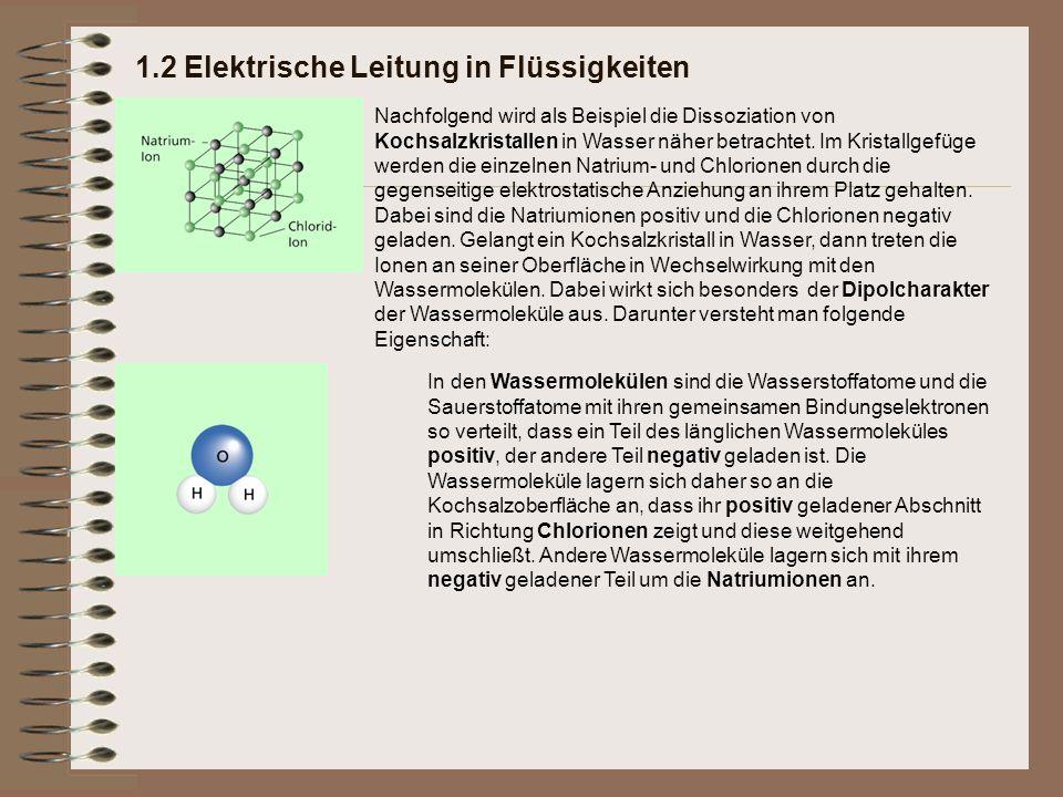 1.2 Elektrische Leitung in Flüssigkeiten Nachfolgend wird als Beispiel die Dissoziation von Kochsalzkristallen in Wasser näher betrachtet. Im Kristall