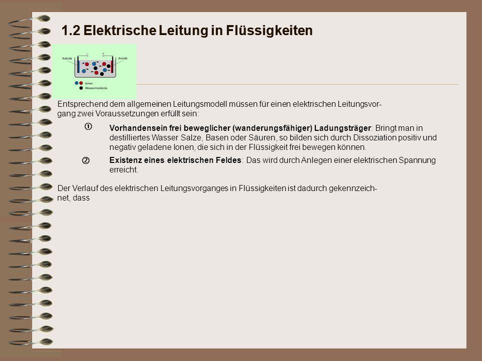 1.2 Elektrische Leitung in Flüssigkeiten Entsprechend dem allgemeinen Leitungsmodell müssen für einen elektrischen Leitungsvor- gang zwei Voraussetzun