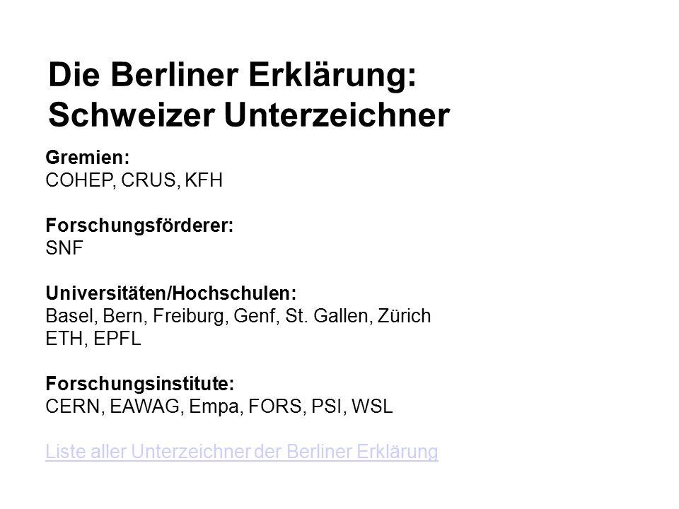 Die Berliner Erklärung: Schweizer Unterzeichner Gremien: COHEP, CRUS, KFH Forschungsförderer: SNF Universitäten/Hochschulen: Basel, Bern, Freiburg, Genf, St.