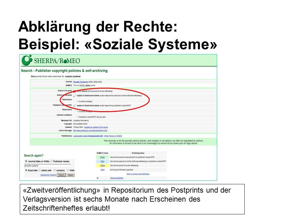 Abklärung der Rechte: Beispiel: «Soziale Systeme» «Zweitveröffentlichung» in Repositorium des Postprints und der Verlagsversion ist sechs Monate nach Erscheinen des Zeitschriftenheftes erlaubt!