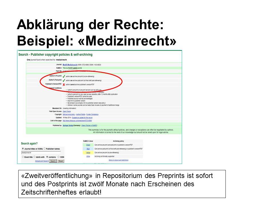 Abklärung der Rechte: Beispiel: «Medizinrecht» «Zweitveröffentlichung» in Repositorium des Preprints ist sofort und des Postprints ist zwölf Monate nach Erscheinen des Zeitschriftenheftes erlaubt!