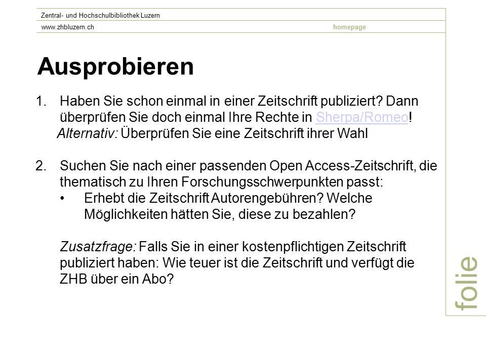Ausprobieren folie Zentral- und Hochschulbibliothek Luzern www.zhbluzern.chhomepage 1.Haben Sie schon einmal in einer Zeitschrift publiziert.