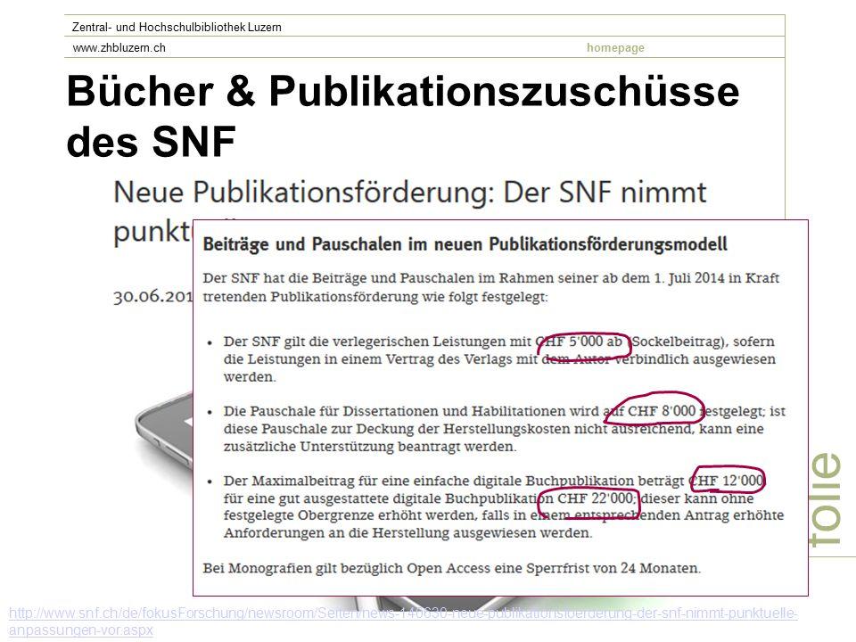Bücher & Publikationszuschüsse des SNF folie Zentral- und Hochschulbibliothek Luzern www.zhbluzern.chhomepage http://www.snf.ch/de/fokusForschung/newsroom/Seiten/news-140630-neue-publikationsfoerderung-der-snf-nimmt-punktuelle- anpassungen-vor.aspx
