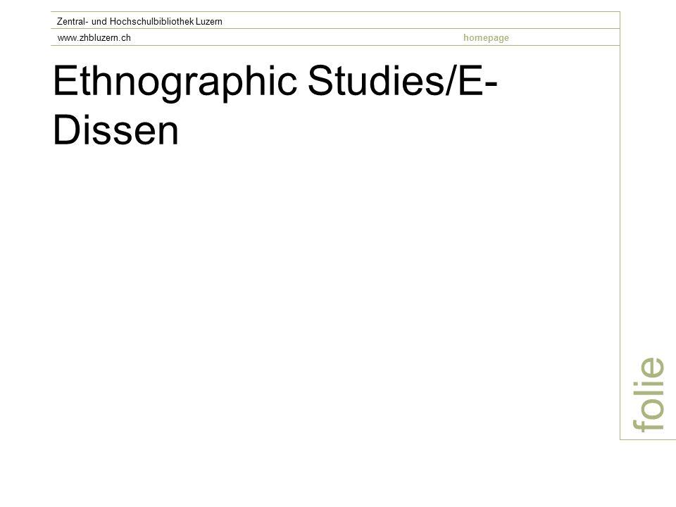Ethnographic Studies/E- Dissen folie Zentral- und Hochschulbibliothek Luzern www.zhbluzern.chhomepage