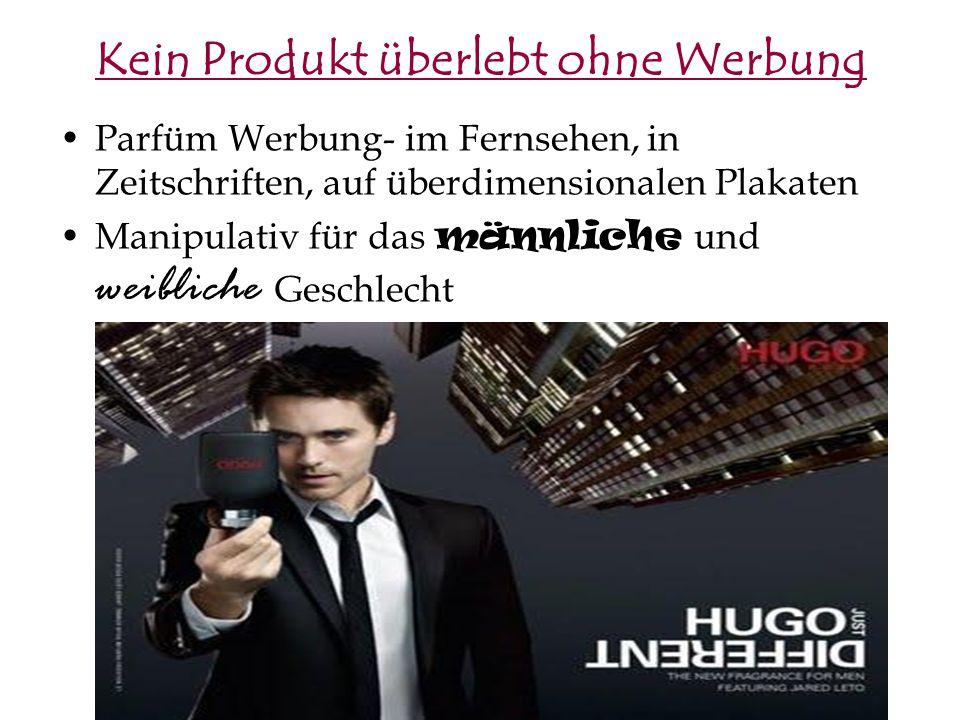 Kein Produkt überlebt ohne Werbung Parfüm Werbung- im Fernsehen, in Zeitschriften, auf überdimensionalen Plakaten Manipulativ für das männliche und we