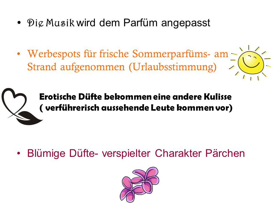 Die Musik wird dem Parfüm angepasst Werbespots für frische Sommerparfüms- am Strand aufgenommen (Urlaubsstimmung) Erotische Düfte bekommen eine andere