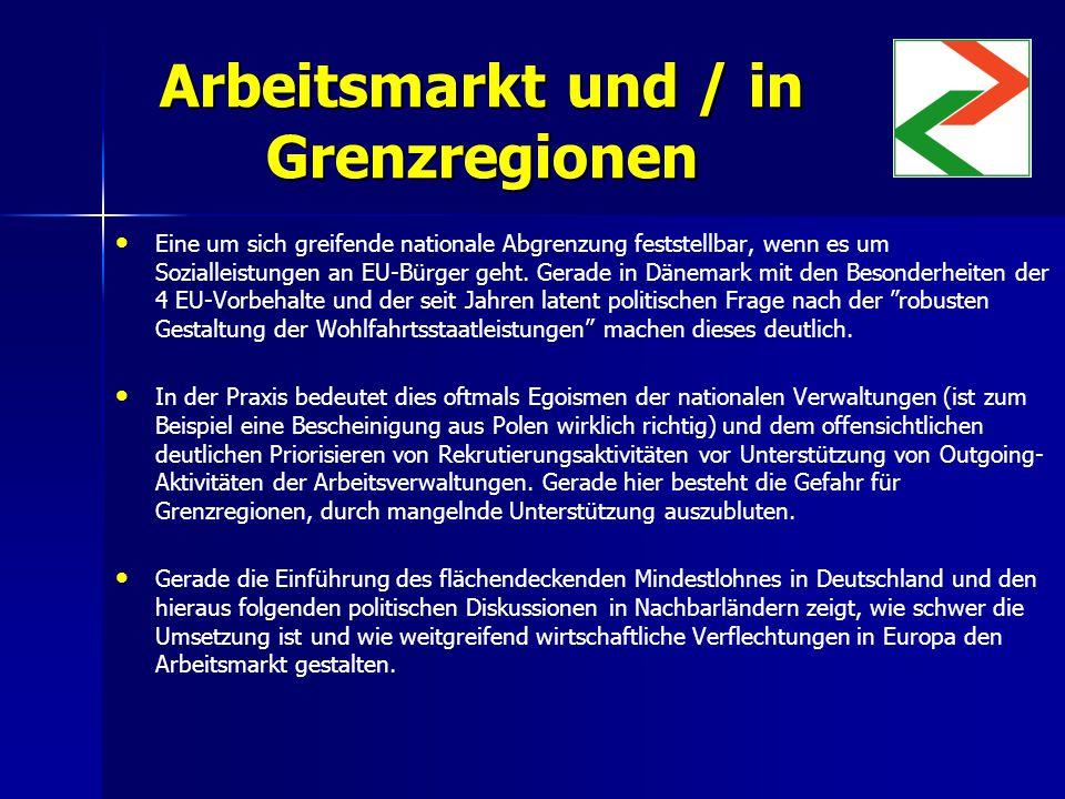 Arbeitsmarkt und / in Grenzregionen Eine um sich greifende nationale Abgrenzung feststellbar, wenn es um Sozialleistungen an EU-Bürger geht.