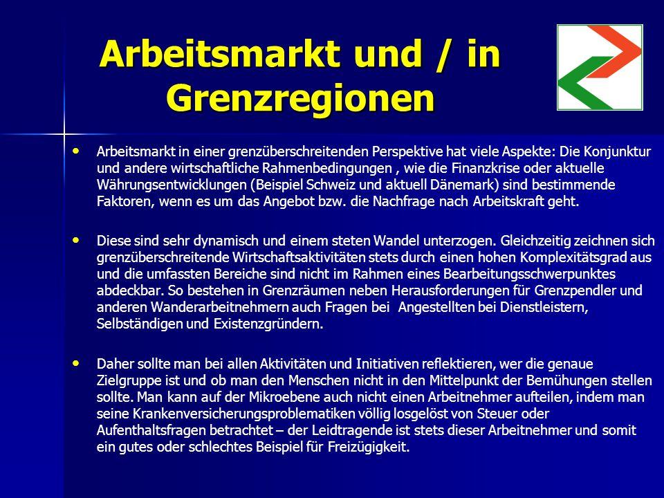 Arbeitsmarkt und / in Grenzregionen Arbeitsmarkt in einer grenzüberschreitenden Perspektive hat viele Aspekte: Die Konjunktur und andere wirtschaftliche Rahmenbedingungen, wie die Finanzkrise oder aktuelle Währungsentwicklungen (Beispiel Schweiz und aktuell Dänemark) sind bestimmende Faktoren, wenn es um das Angebot bzw.