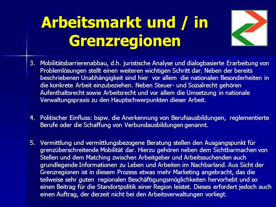 Arbeitsmarkt und / in Grenzregionen 3. 3.Mobilitätsbarrierenabbau, d.h.