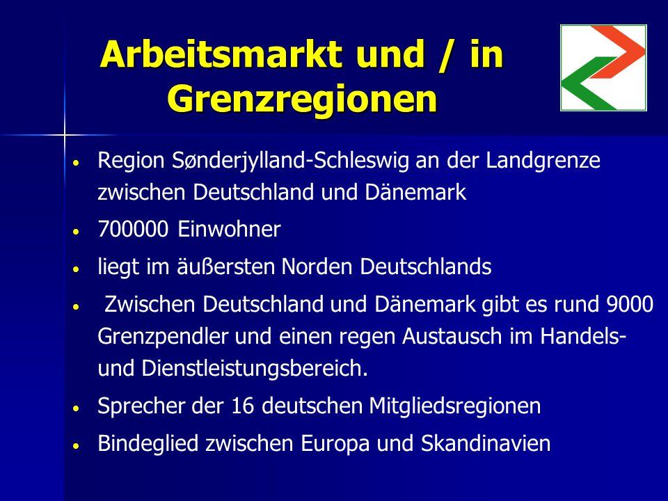 Arbeitsmarkt und / in Grenzregionen Region Sønderjylland-Schleswig an der Landgrenze zwischen Deutschland und Dänemark 700000 Einwohner liegt im äußersten Norden Deutschlands Zwischen Deutschland und Dänemark gibt es rund 9000 Grenzpendler und einen regen Austausch im Handels- und Dienstleistungsbereich.