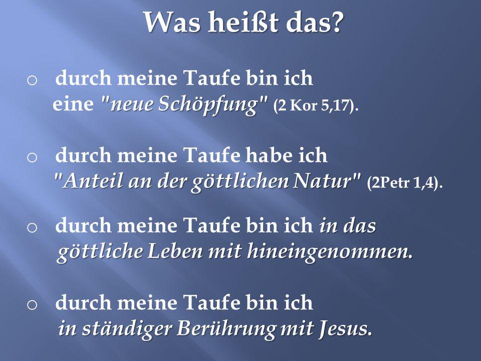 Was heißt das? Was heißt das? o durch meine Taufe bin ich
